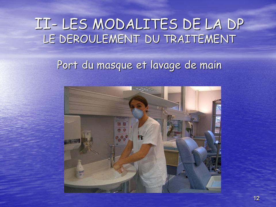 II- LES MODALITES DE LA DP LE DEROULEMENT DU TRAITEMENT Port du masque et lavage de main