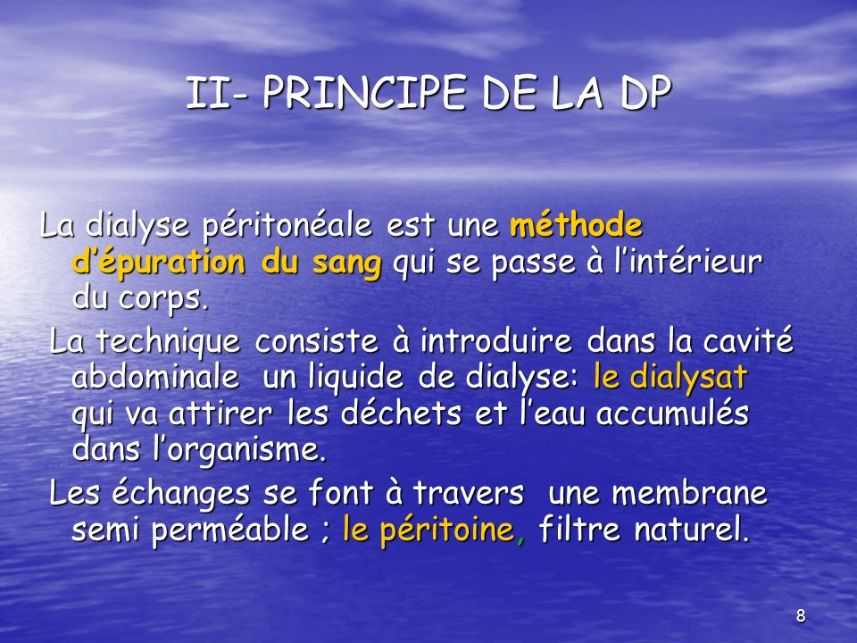 II- PRINCIPE DE LA DP La dialyse péritonéale est une méthode d'épuration du sang qui se passe à l'intérieur du corps.