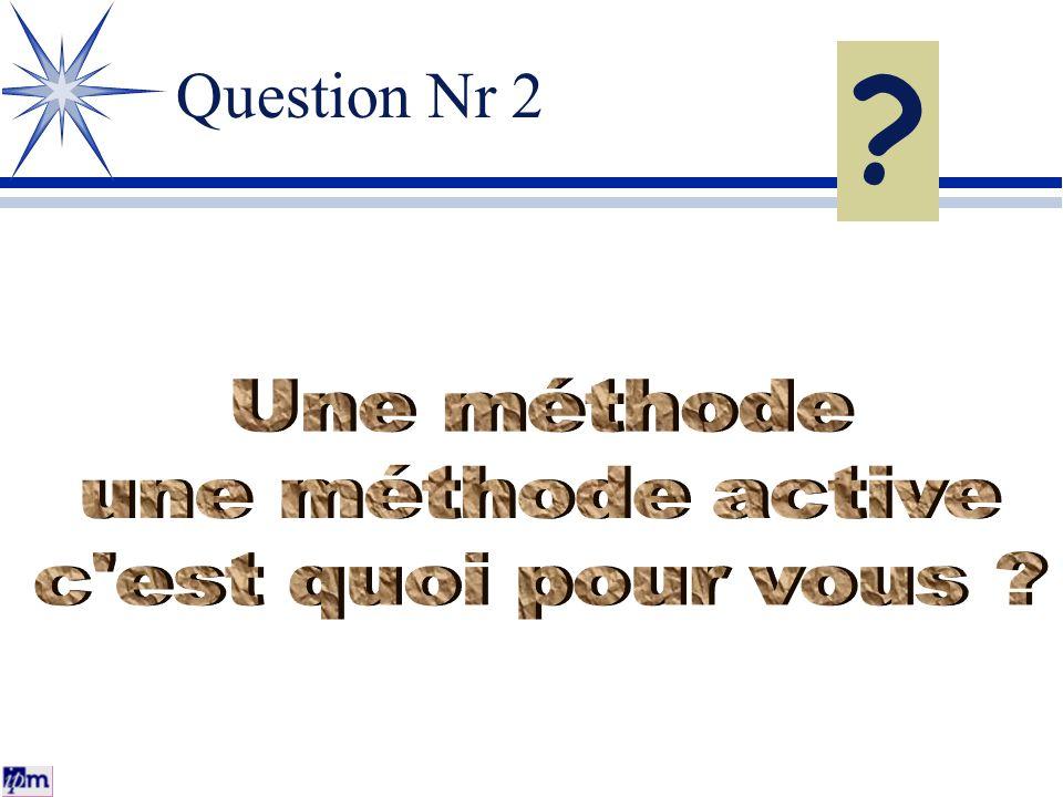 Question Nr 2 Une méthode une méthode active c est quoi pour vous