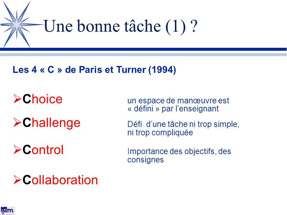 Une bonne tâche (1) Les 4 « C » de Paris et Turner (1994) Choice un espace de manœuvre est « défini » par l'enseignant.
