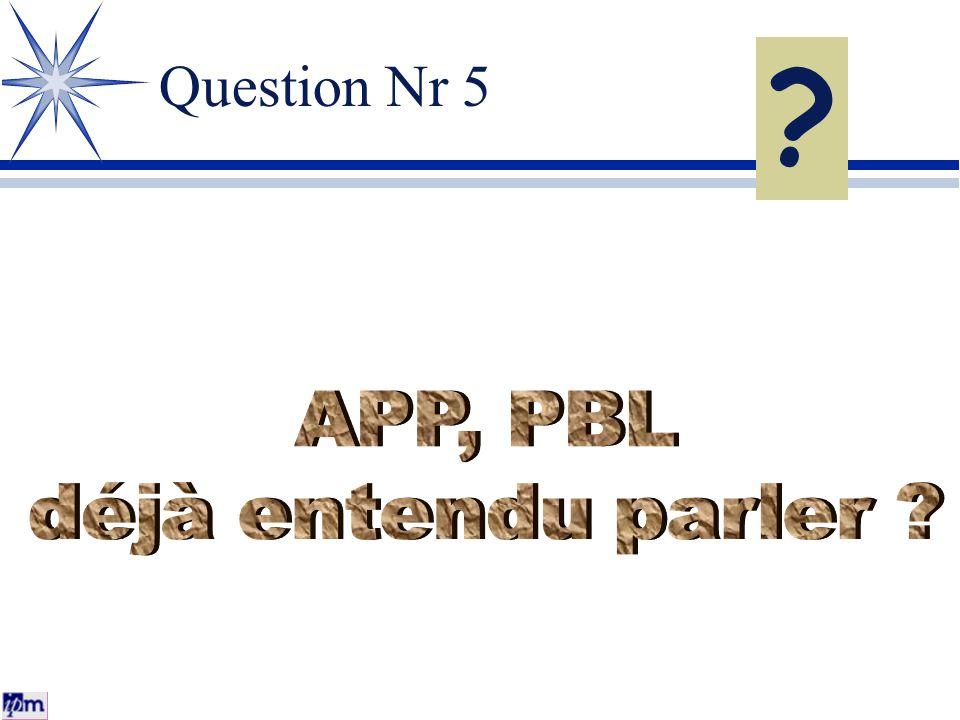Question Nr 5 APP, PBL déjà entendu parler