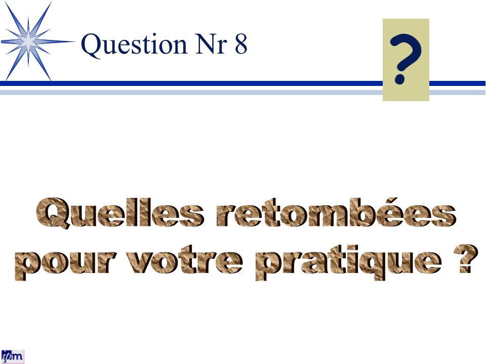 Question Nr 8 Quelles retombées pour votre pratique