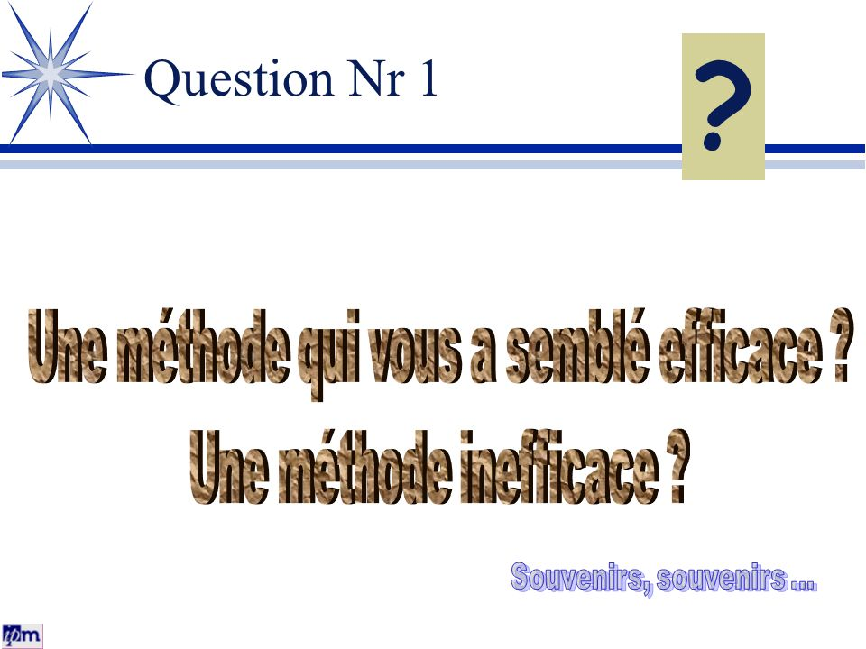 Question Nr 1 Une méthode qui vous a semblé efficace
