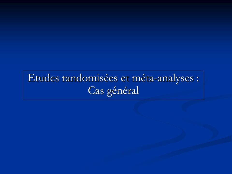 Etudes randomisées et méta-analyses : Cas général