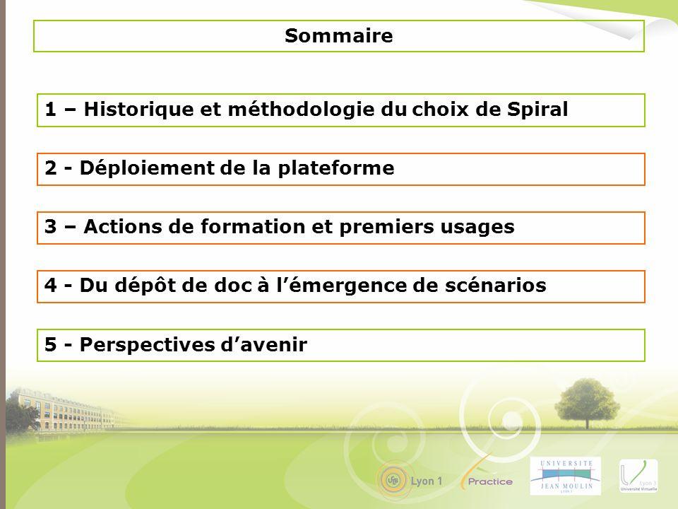 Sommaire 1 – Historique et méthodologie du choix de Spiral. 2 - Déploiement de la plateforme. 3 – Actions de formation et premiers usages.