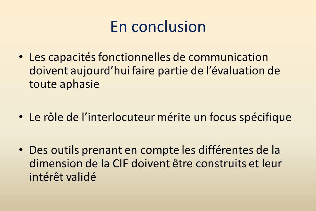 En conclusionLes capacités fonctionnelles de communication doivent aujourd'hui faire partie de l'évaluation de toute aphasie.