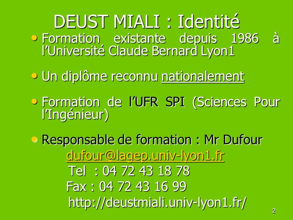DEUST MIALI : Identité Université Claude Bernard Lyon 1. Formation existante depuis 1986 à l'Université Claude Bernard Lyon1.