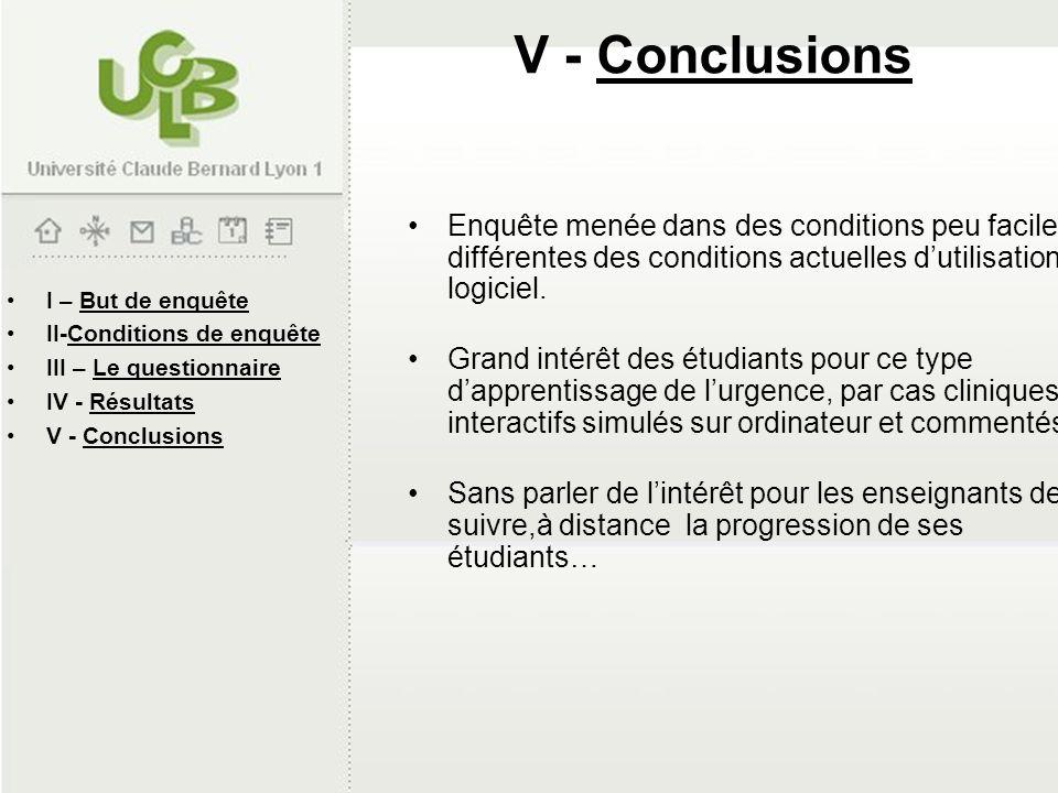 V - Conclusions Enquête menée dans des conditions peu faciles, et différentes des conditions actuelles d'utilisation du logiciel.