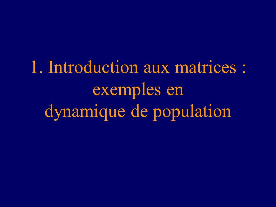 1. Introduction aux matrices : exemples en dynamique de population