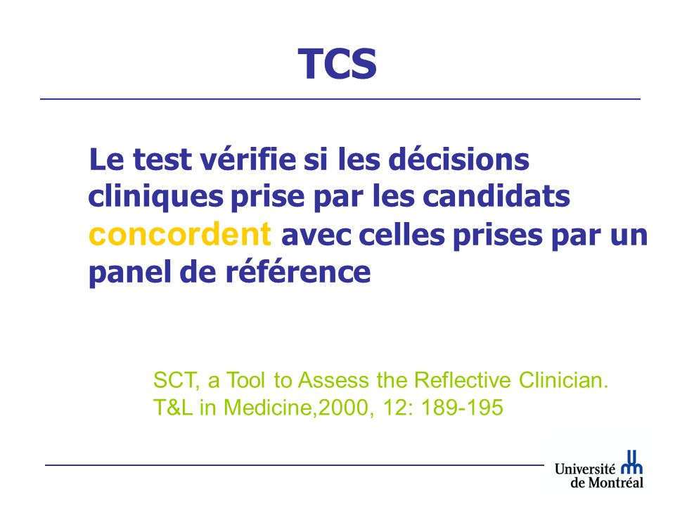 TCS Le test vérifie si les décisions cliniques prise par les candidats concordent avec celles prises par un panel de référence.