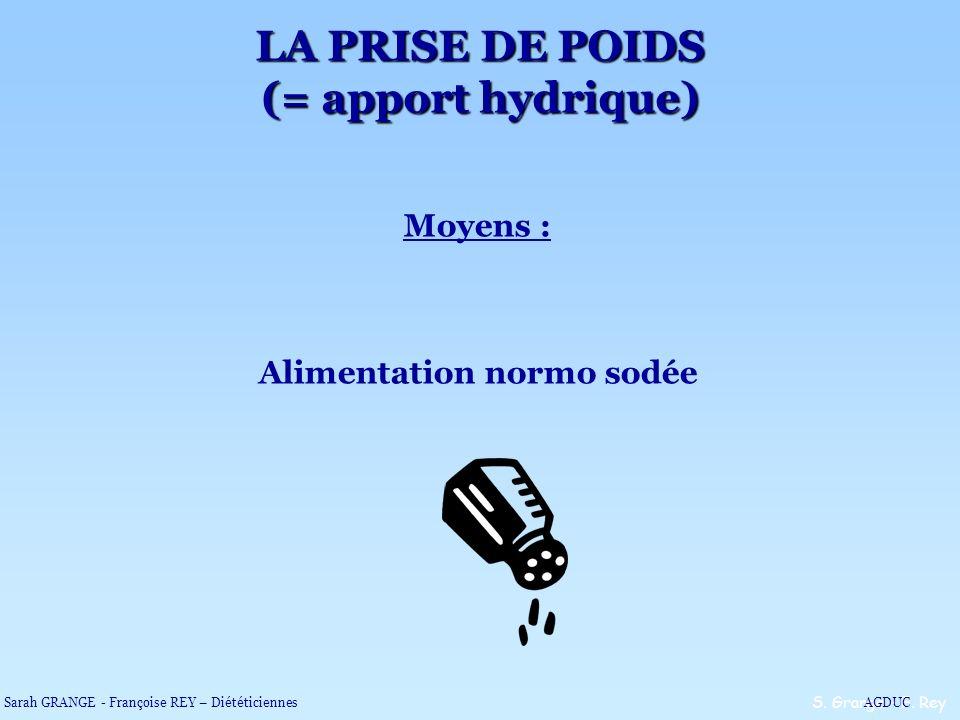 LA PRISE DE POIDS (= apport hydrique) Alimentation normo sodée