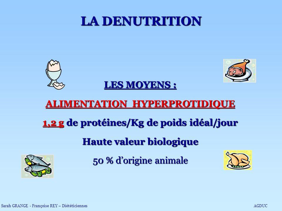 LA DENUTRITION LES MOYENS : ALIMENTATION HYPERPROTIDIQUE