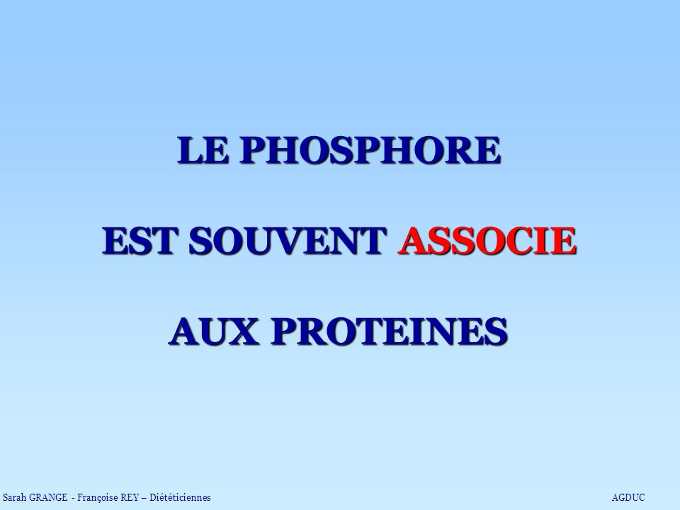 LE PHOSPHORE EST SOUVENT ASSOCIE AUX PROTEINES