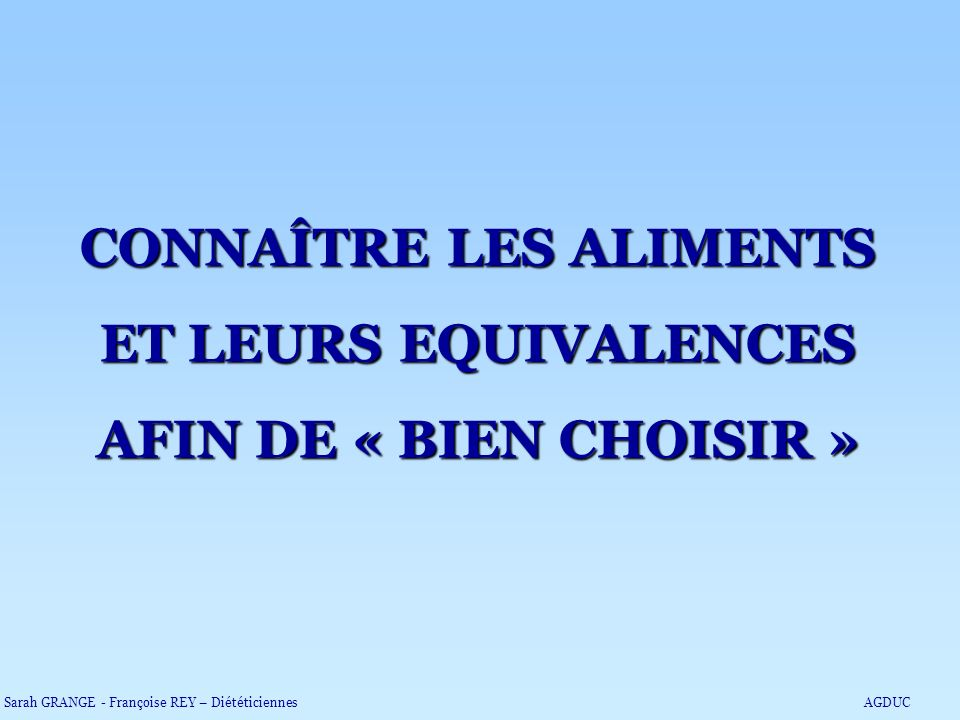 CONNAÎTRE LES ALIMENTS ET LEURS EQUIVALENCES AFIN DE « BIEN CHOISIR »