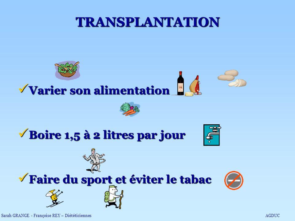 TRANSPLANTATION Varier son alimentation Boire 1,5 à 2 litres par jour