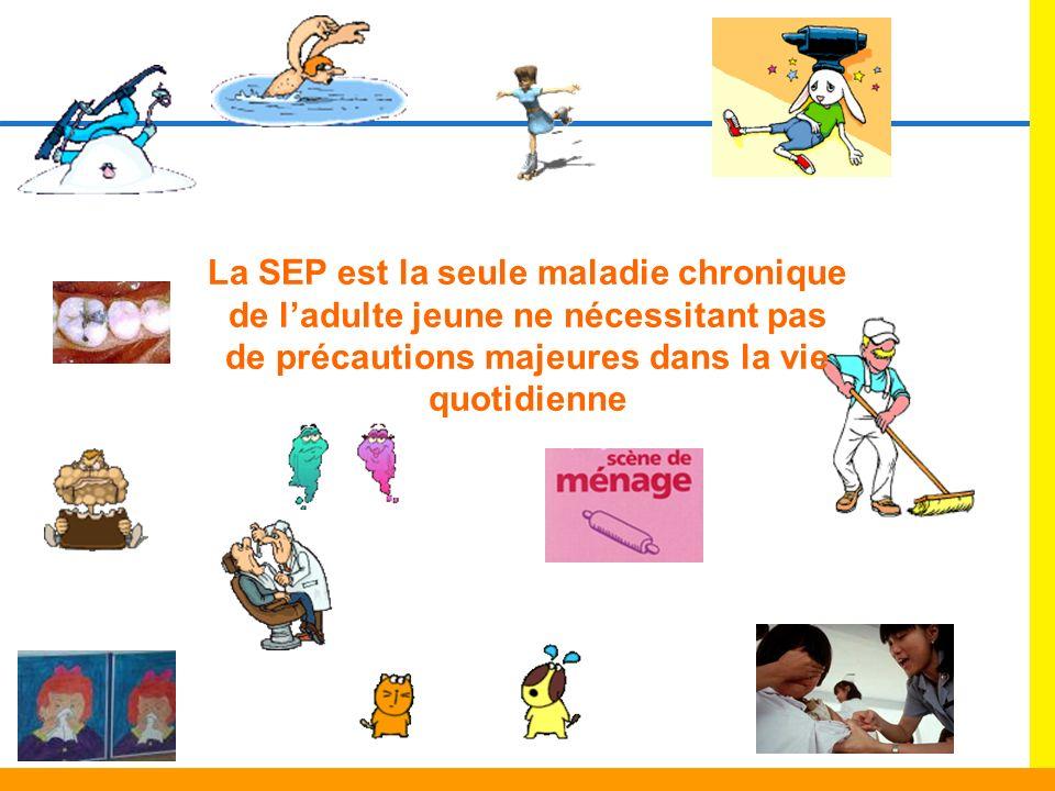 La SEP est la seule maladie chronique de l'adulte jeune ne nécessitant pas de précautions majeures dans la vie quotidienne