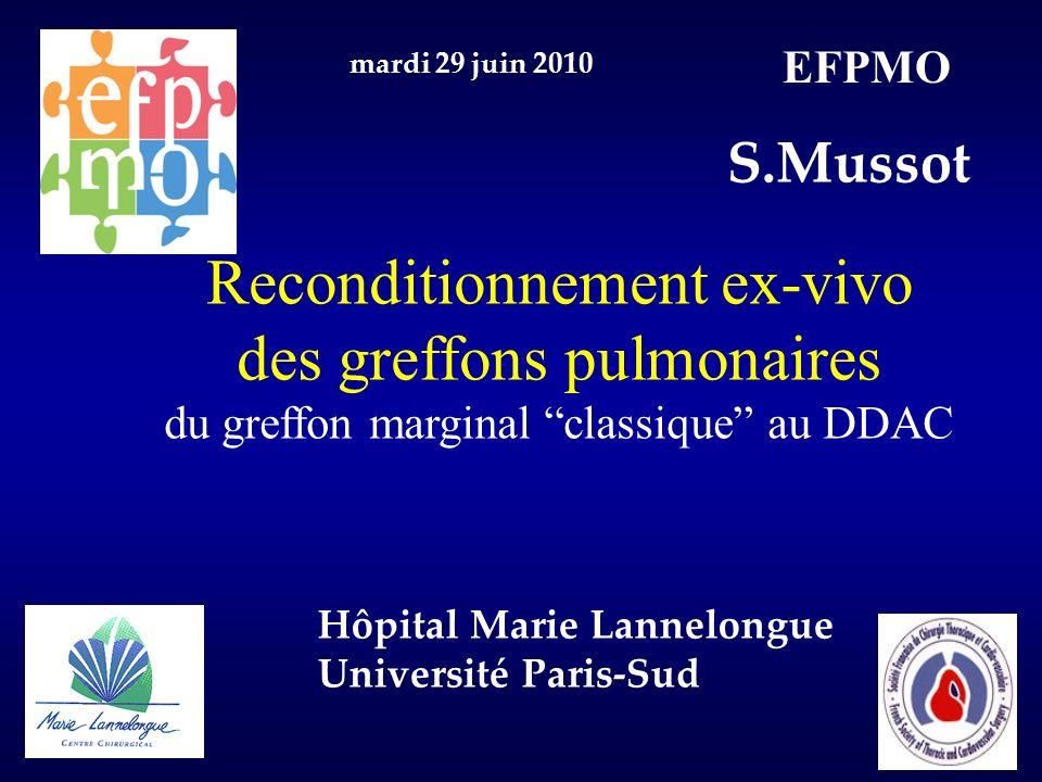 EFPMO mardi 29 juin 2010. S.Mussot. Reconditionnement ex-vivo des greffons pulmonaires du greffon marginal classique au DDAC.