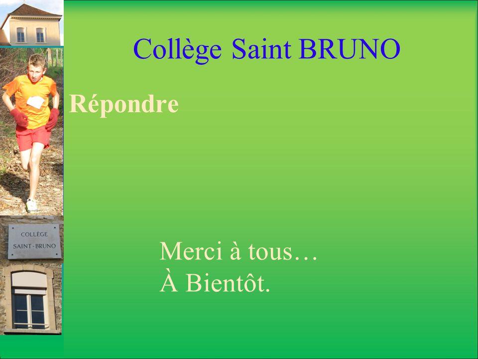 Collège Saint BRUNO Répondre Merci à tous… À Bientôt.