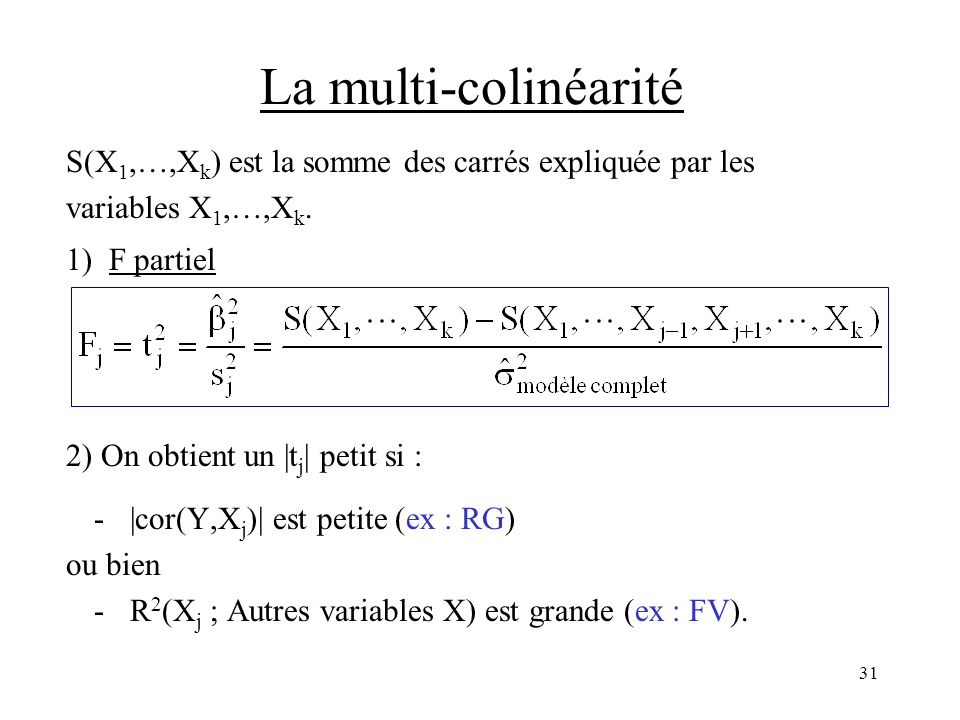 La multi-colinéarité S(X1,…,Xk) est la somme des carrés expliquée par les. variables X1,…,Xk. 1) F partiel.