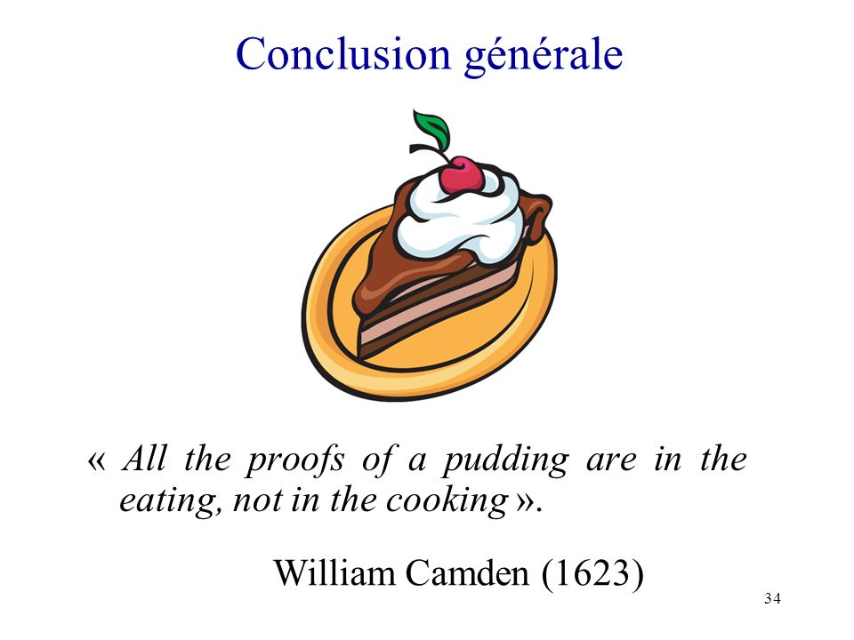 Conclusion générale « All the proofs of a pudding are in the eating, not in the cooking ».