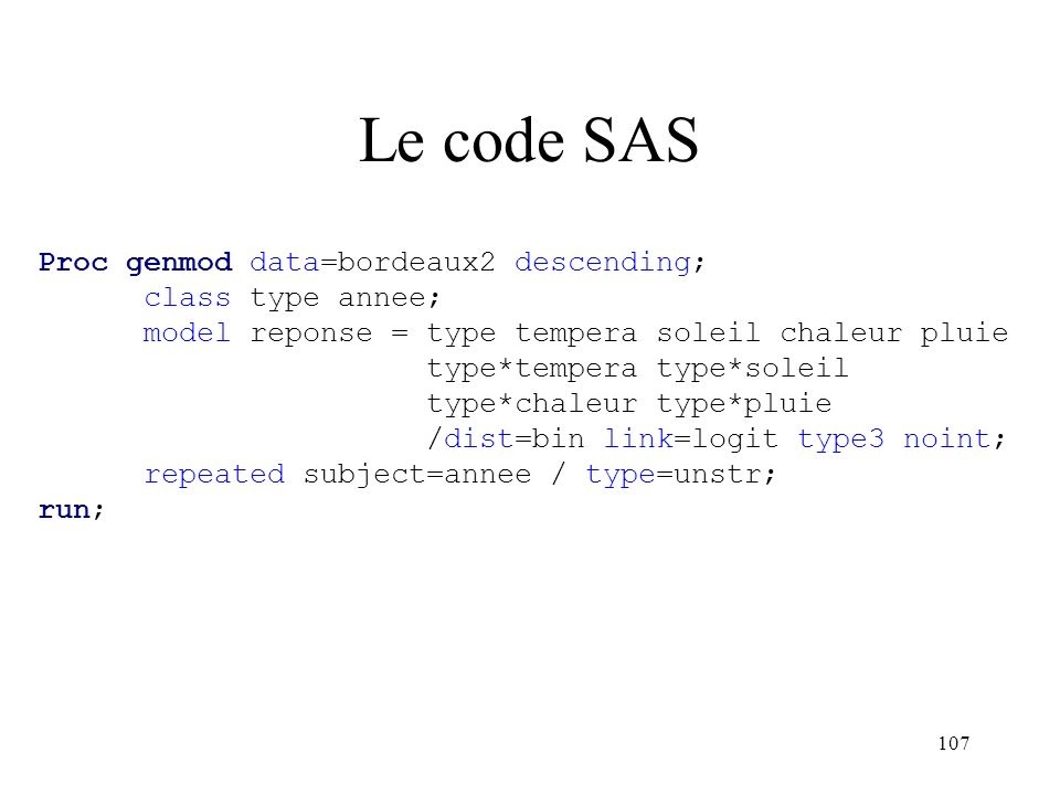 Le code SAS Proc genmod data=bordeaux2 descending; class type annee;