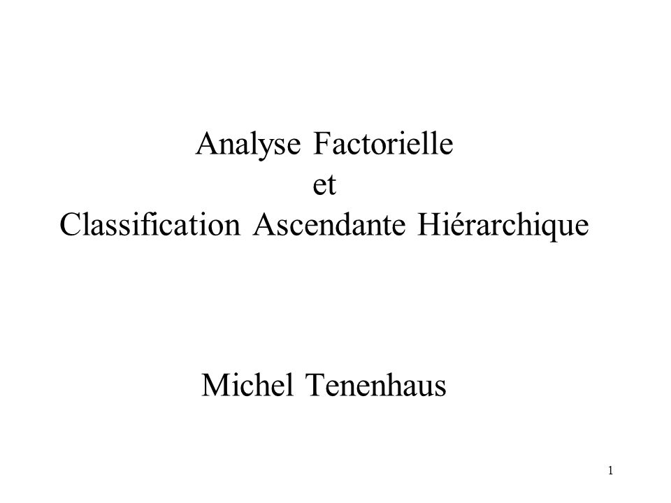 Analyse Factorielle et Classification Ascendante Hiérarchique Michel Tenenhaus