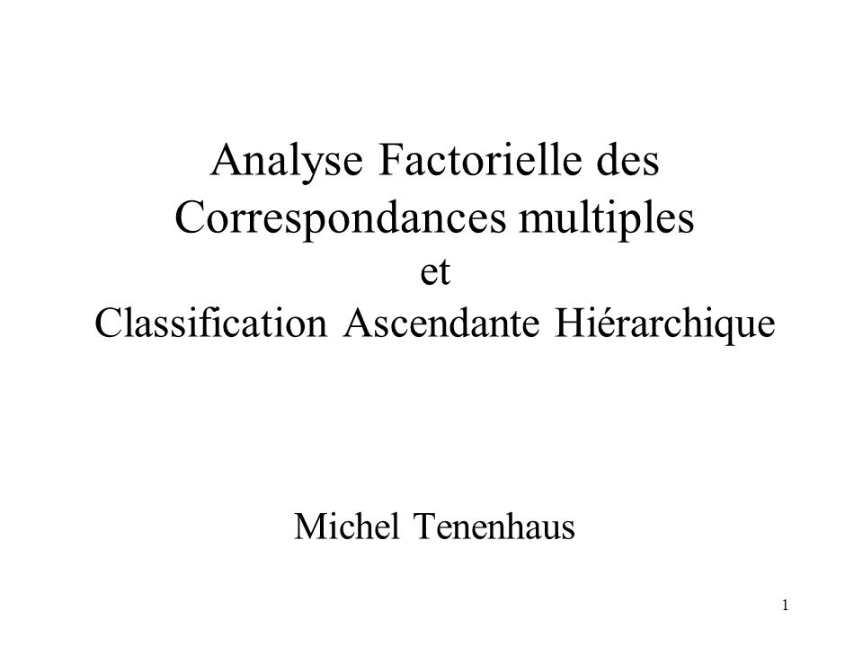 Analyse Factorielle des Correspondances multiples et Classification Ascendante Hiérarchique Michel Tenenhaus