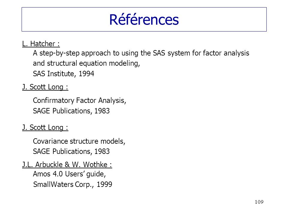 Références L. Hatcher : A step-by-step approach to using the SAS system for factor analysis and structural equation modeling,