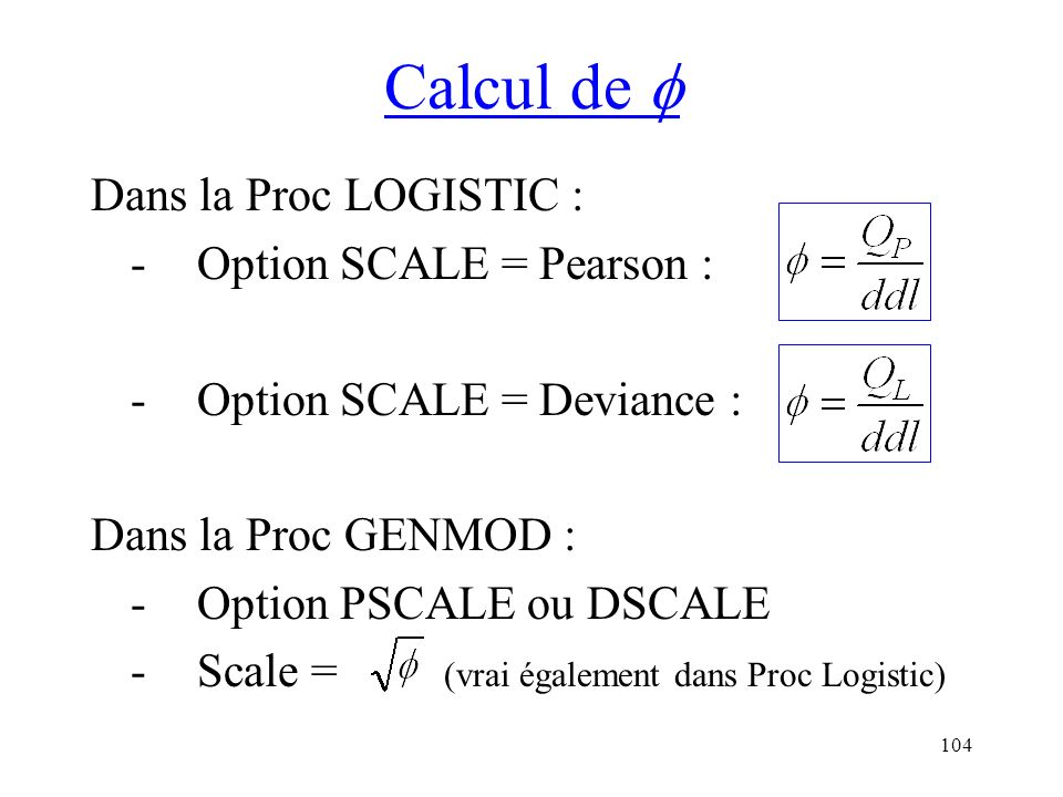 Calcul de  Dans la Proc LOGISTIC : - Option SCALE = Pearson :
