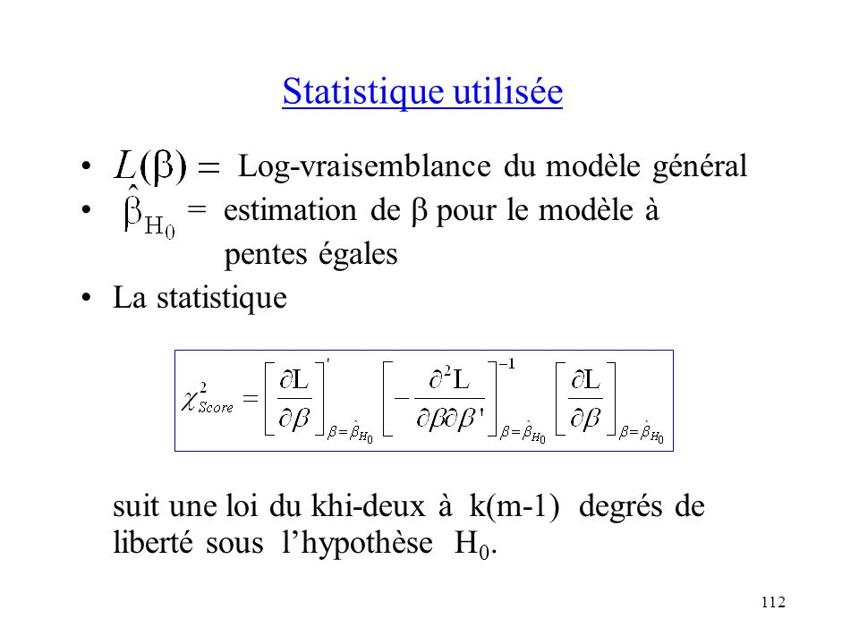 Statistique utilisée Log-vraisemblance du modèle général