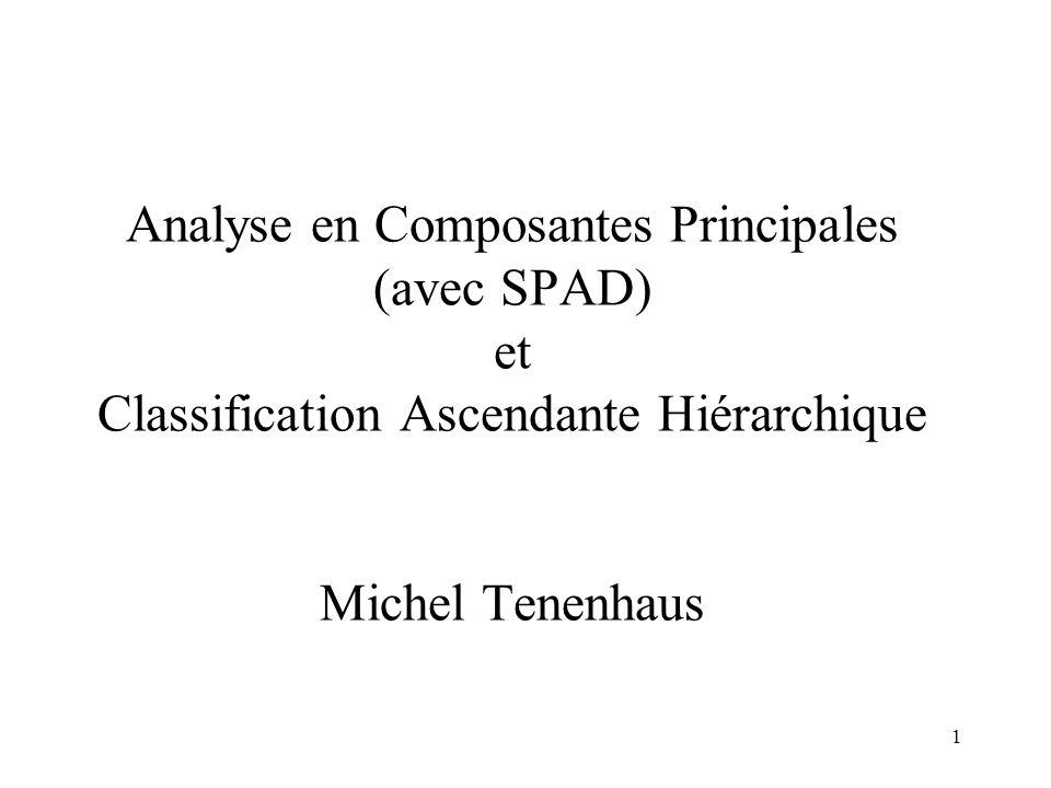 Analyse en Composantes Principales (avec SPAD) et Classification Ascendante Hiérarchique Michel Tenenhaus