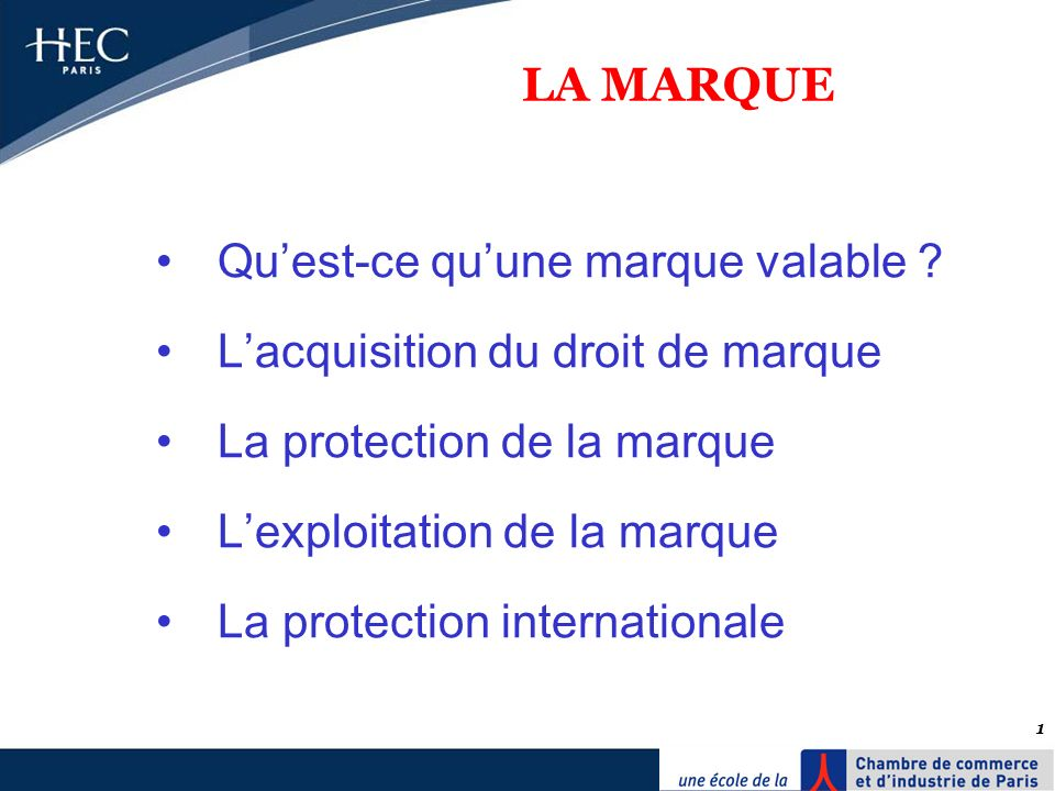 LA MARQUE Qu'est-ce qu'une marque valable L'acquisition du droit de marque. La protection de la marque.