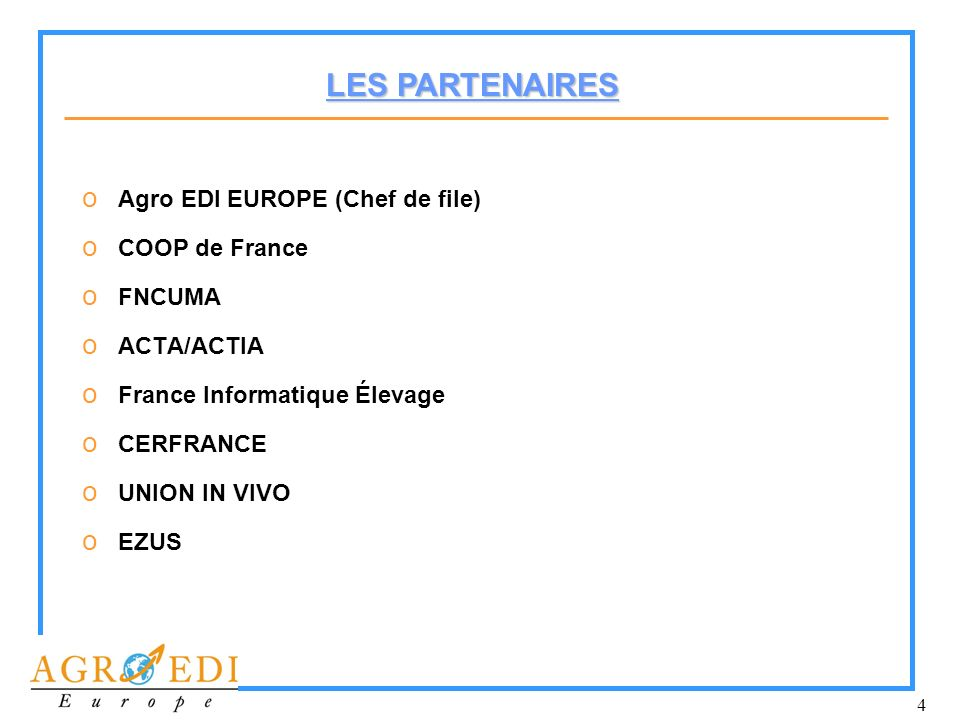 LES PARTENAIRES Agro EDI EUROPE (Chef de file) COOP de France FNCUMA