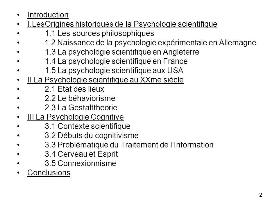 Introduction I.LesOrigines historiques de la Psychologie scientifique. 1.1 Les sources philosophiques.
