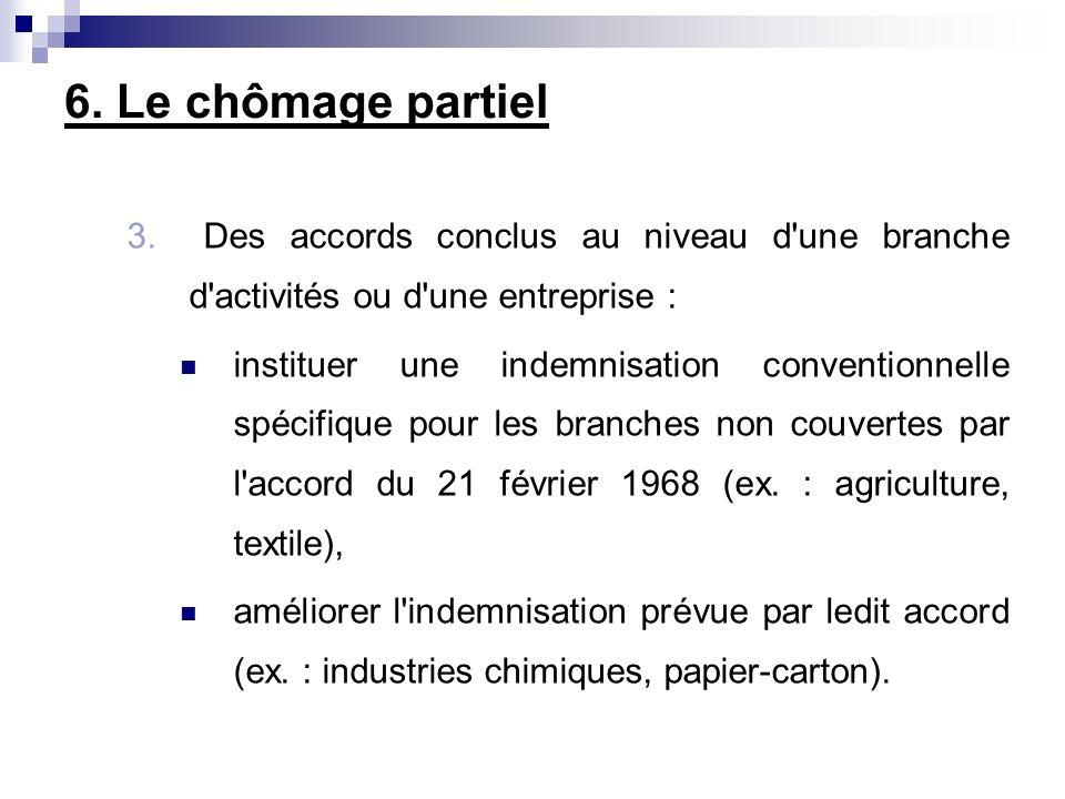 6. Le chômage partiel 3. Des accords conclus au niveau d une branche d activités ou d une entreprise :