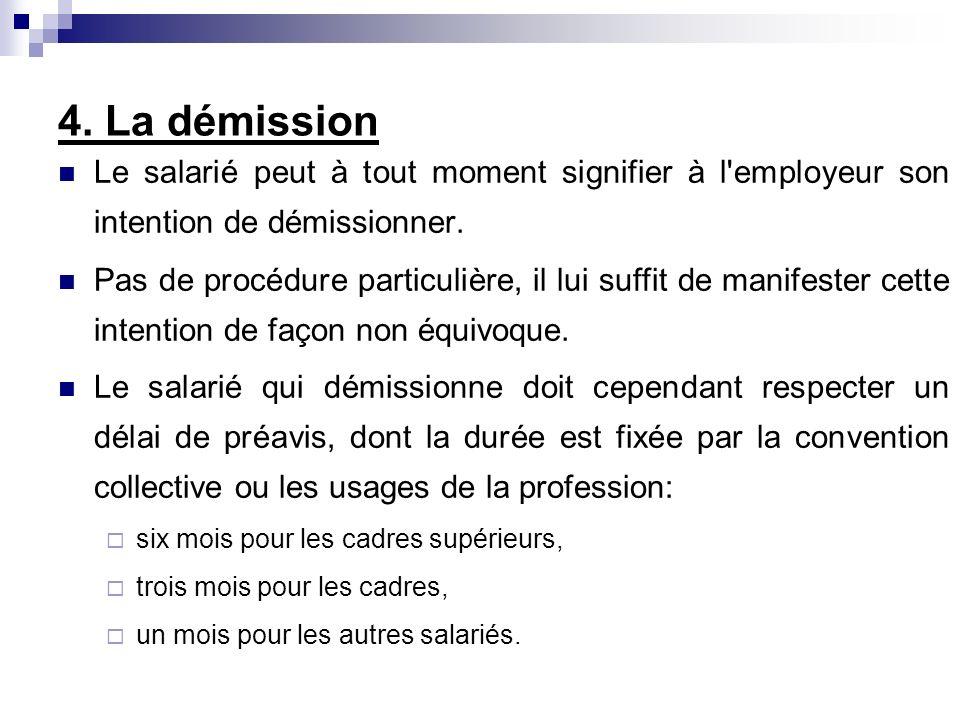 4. La démission Le salarié peut à tout moment signifier à l employeur son intention de démissionner.