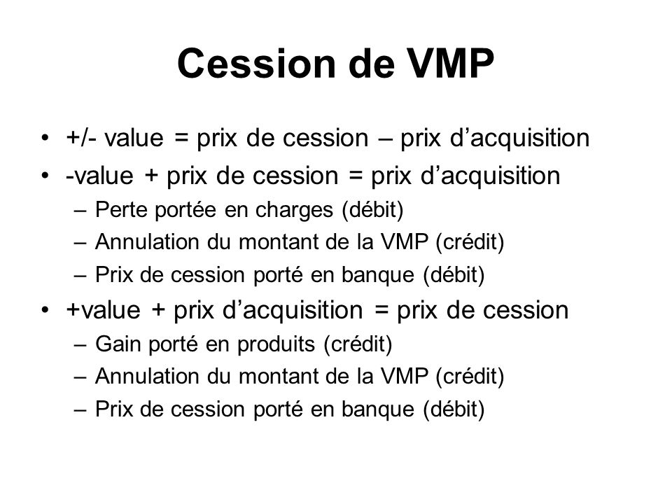 Cession de VMP +/- value = prix de cession – prix d'acquisition