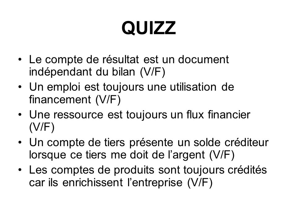 QUIZZ Le compte de résultat est un document indépendant du bilan (V/F)