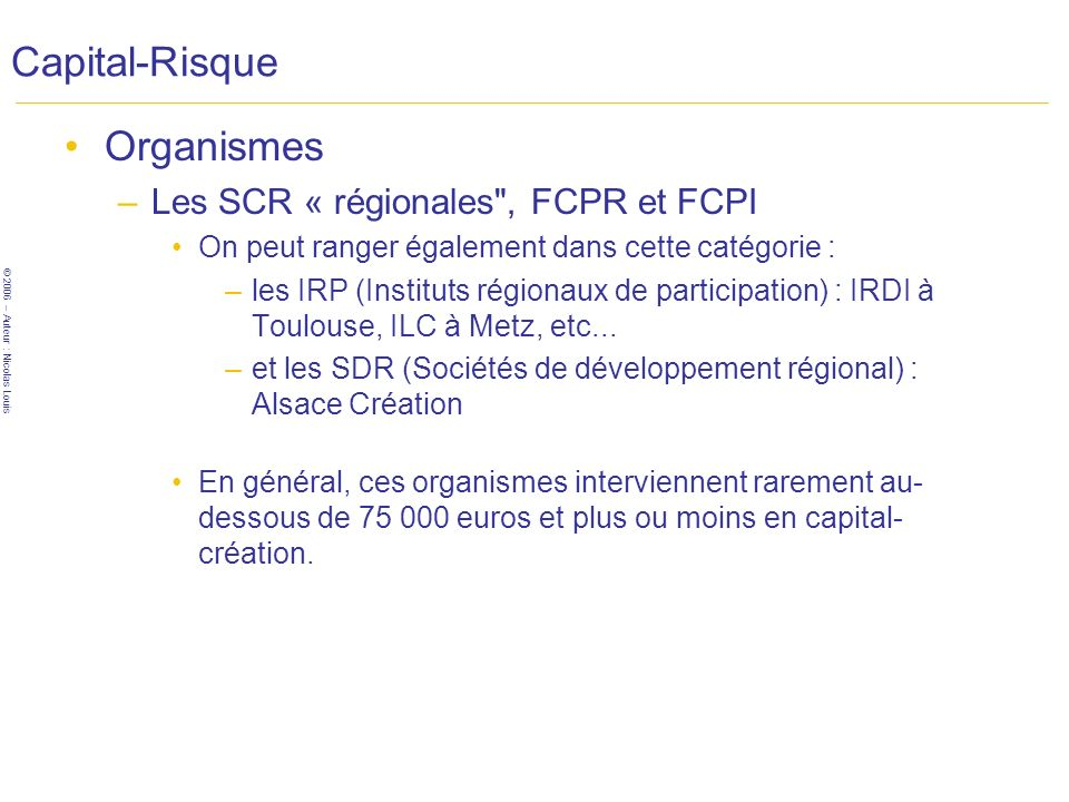 Capital-Risque Organismes Les SCR « régionales , FCPR et FCPI