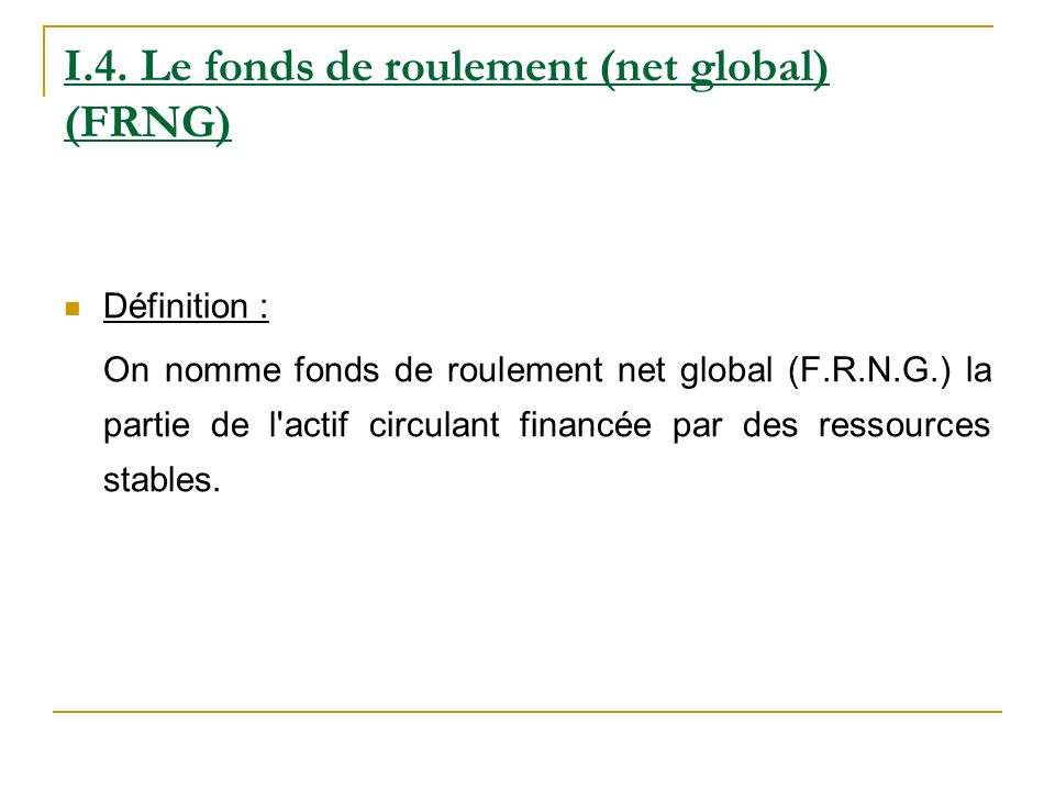 I.4. Le fonds de roulement (net global) (FRNG)