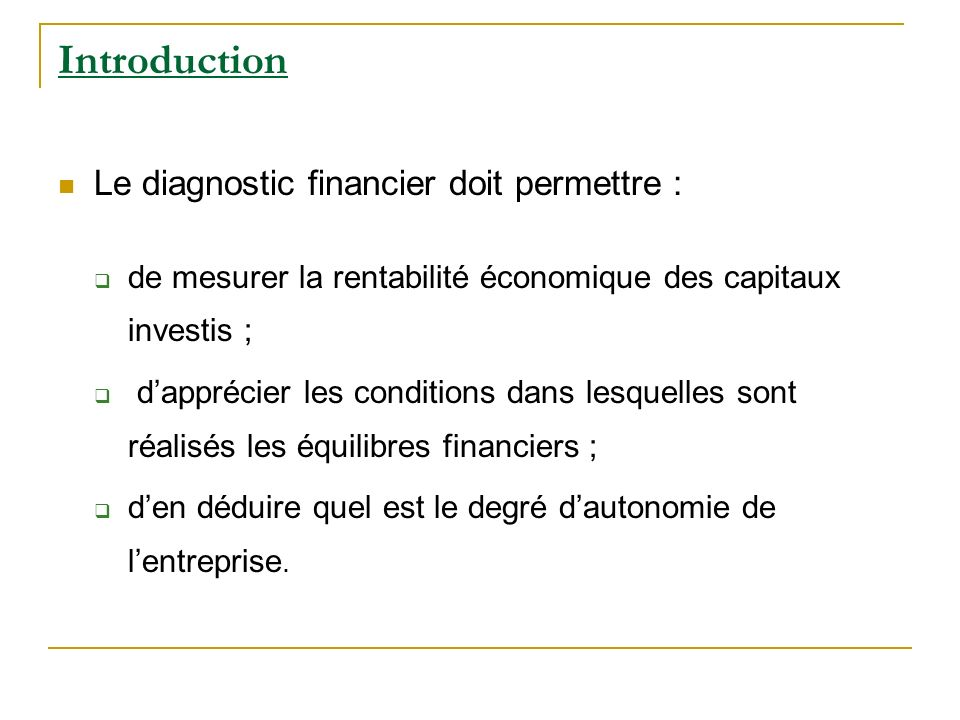 Introduction Le diagnostic financier doit permettre :