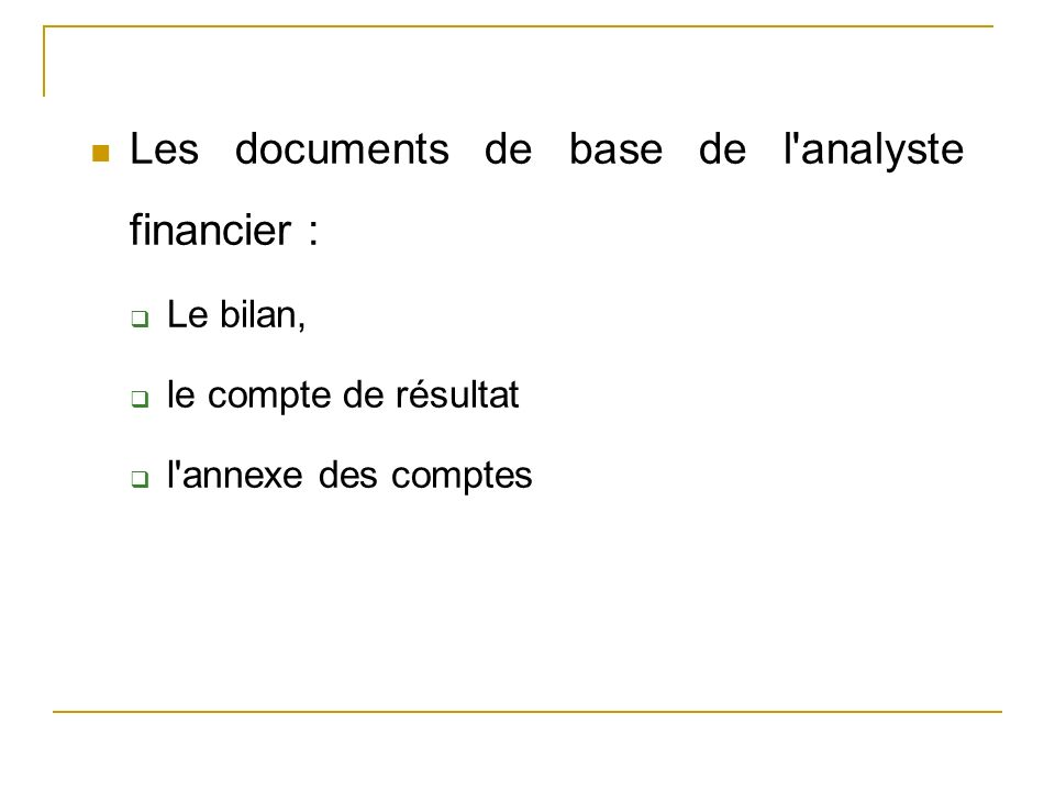 Les documents de base de l analyste financier :