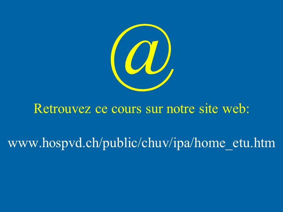 @ Retrouvez ce cours sur notre site web: www.hospvd.ch/public/chuv/ipa/home_etu.htm