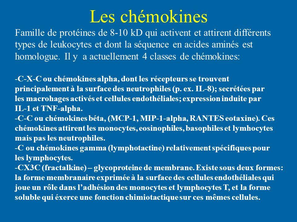 Les chémokines Famille de protéines de 8-10 kD qui activent et attirent différents. types de leukocytes et dont la séquence en acides aminés est.