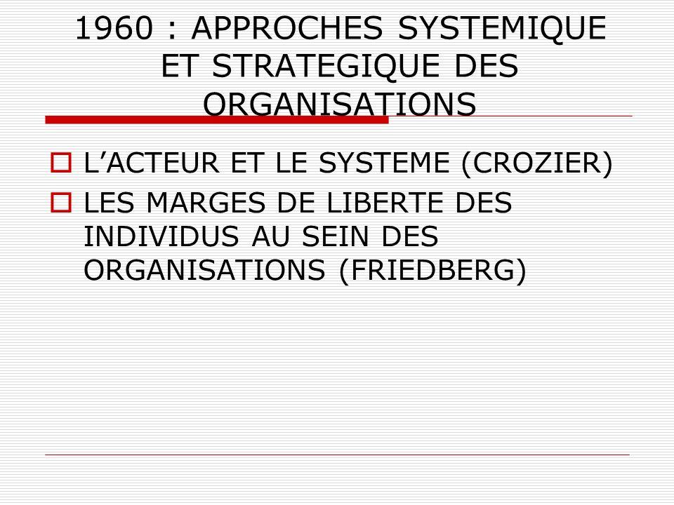1960 : APPROCHES SYSTEMIQUE ET STRATEGIQUE DES ORGANISATIONS