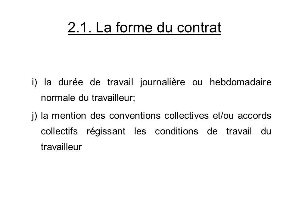 2.1. La forme du contrat i) la durée de travail journalière ou hebdomadaire normale du travailleur;