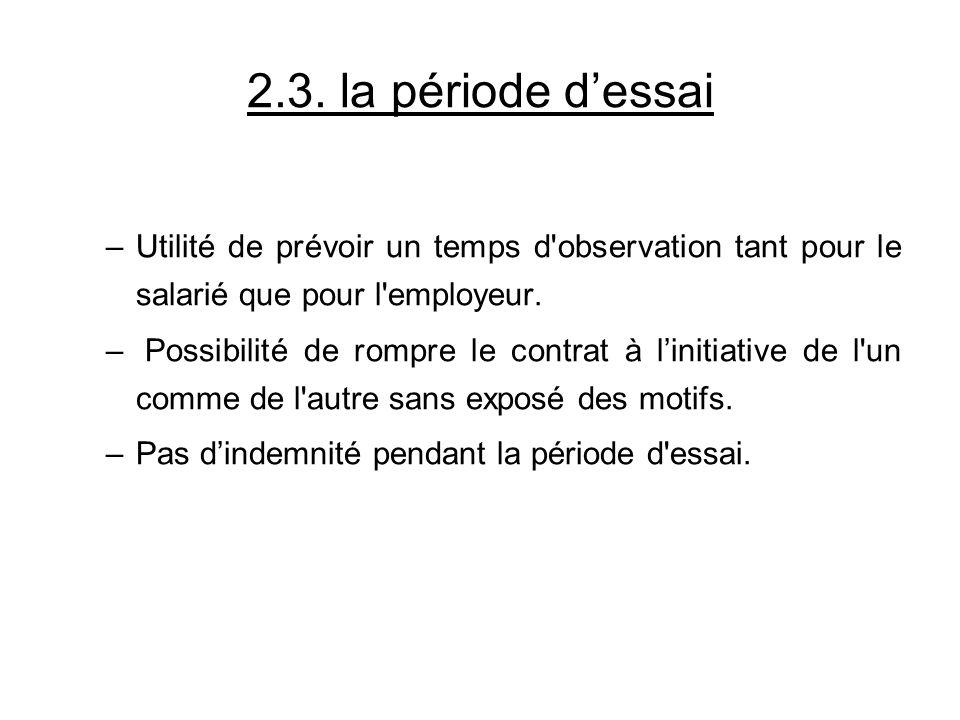 2.3. la période d'essai Utilité de prévoir un temps d observation tant pour le salarié que pour l employeur.