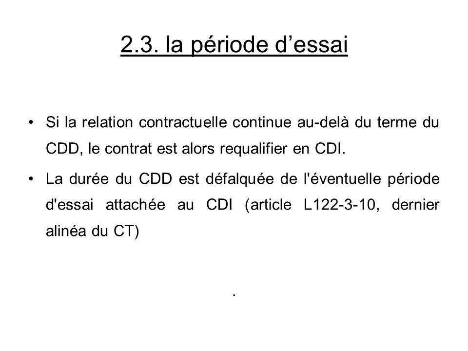2.3. la période d'essai Si la relation contractuelle continue au-delà du terme du CDD, le contrat est alors requalifier en CDI.