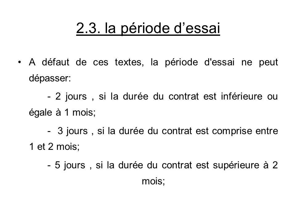 2.3. la période d'essai A défaut de ces textes, la période d essai ne peut dépasser: