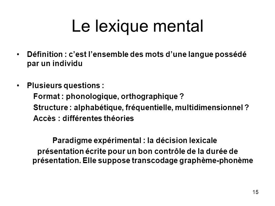 Le lexique mentalDéfinition : c'est l'ensemble des mots d'une langue possédé par un individu. Plusieurs questions :